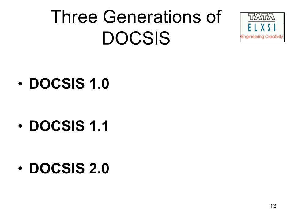 13 Three Generations of DOCSIS DOCSIS 1.0 DOCSIS 1.1 DOCSIS 2.0