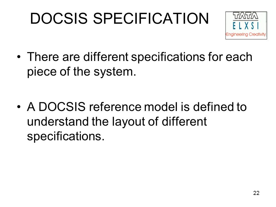 22 DOCSIS SPECIFICATION There are different specifications for each piece of the system.