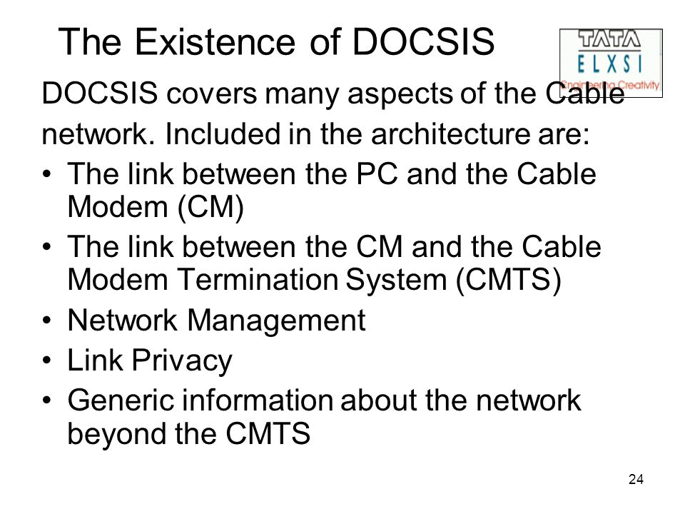 24 The Existence of DOCSIS DOCSIS covers many aspects of the Cable network.