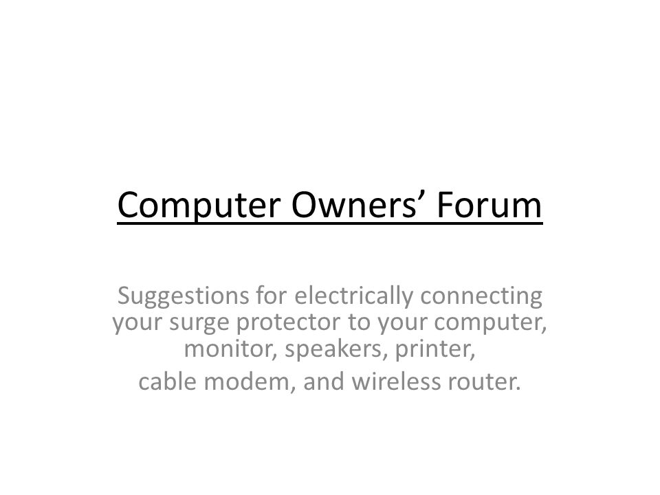 Computer Owners Forum Suggestions for electrically connecting your surge protector to your computer, monitor, speakers, printer, cable modem, and wireless router.