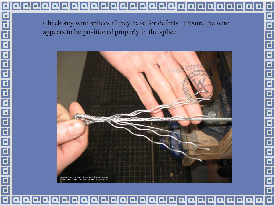 Check any wire splices if they exist for defects.