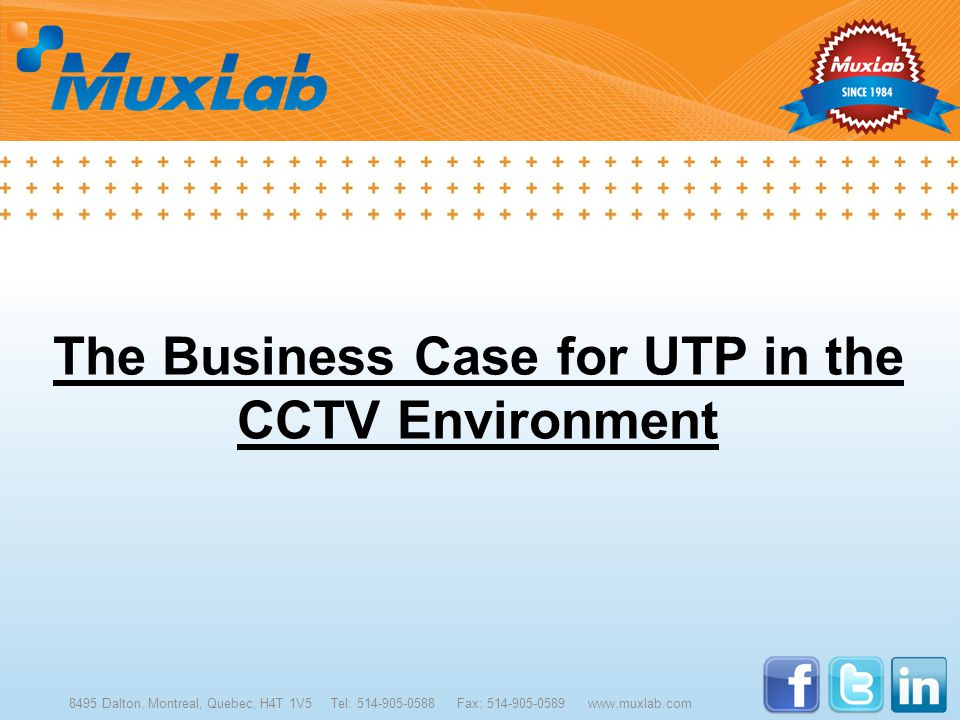 The Business Case for UTP in the CCTV Environment 8495 Dalton, Montreal, Quebec, H4T 1V5 Tel: 514-905-0588 Fax: 514-905-0589 www.muxlab.com