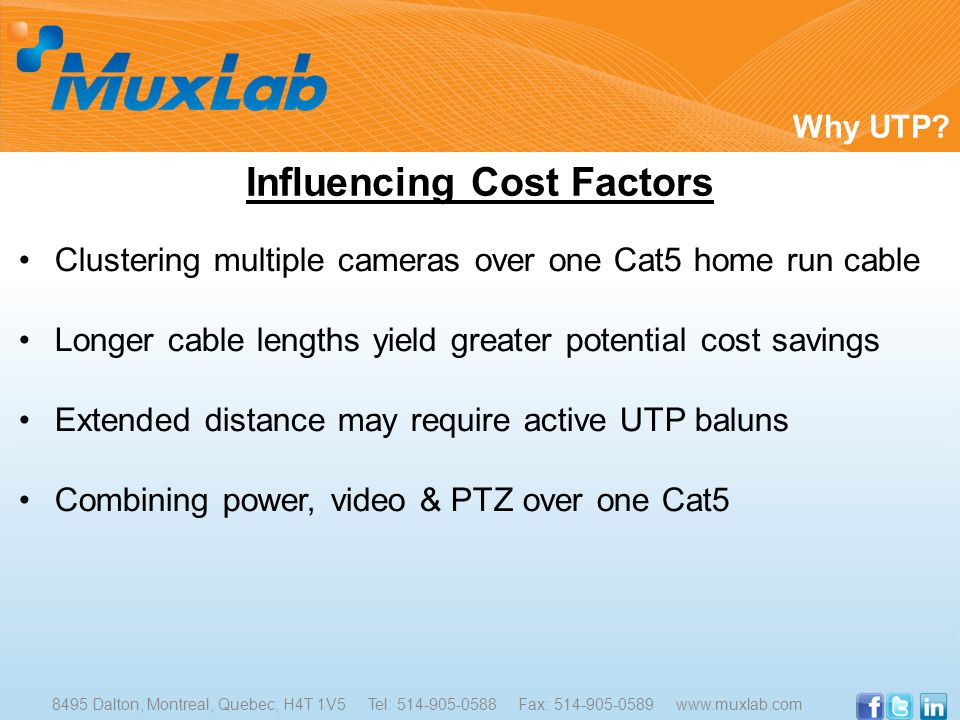 Clustering multiple cameras over one Cat5 home run cable Longer cable lengths yield greater potential cost savings Extended distance may require active UTP baluns Combining power, video & PTZ over one Cat5 Why UTP.