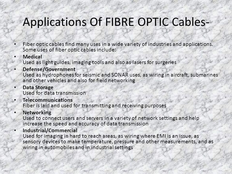 Applications Of FIBRE OPTIC Cables- Fiber optic cables find many uses in a wide variety of industries and applications.