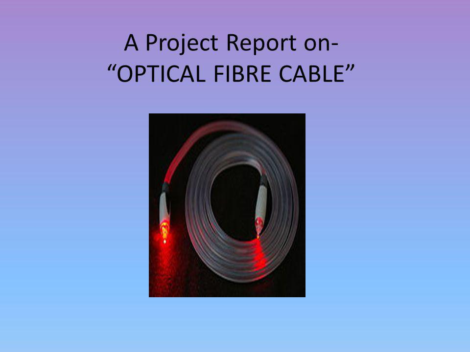 A Project Report on- OPTICAL FIBRE CABLE