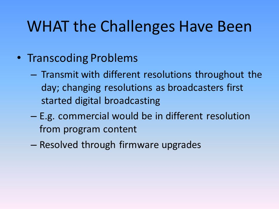 Transcoding Problems – Transmit with different resolutions throughout the day; changing resolutions as broadcasters first started digital broadcasting – E.g.