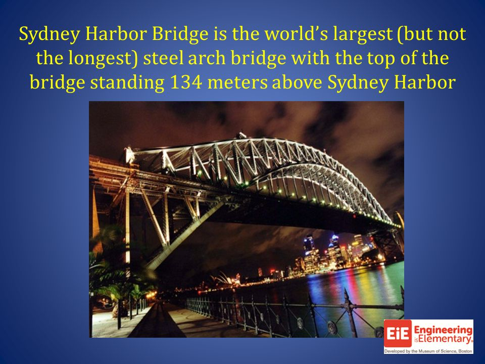 Sydney Harbor Bridge is the worlds largest (but not the longest) steel arch bridge with the top of the bridge standing 134 meters above Sydney Harbor