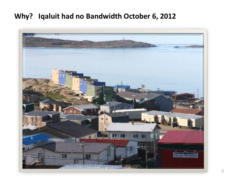 Why Iqaluit had no Bandwidth October 6, 2012 2