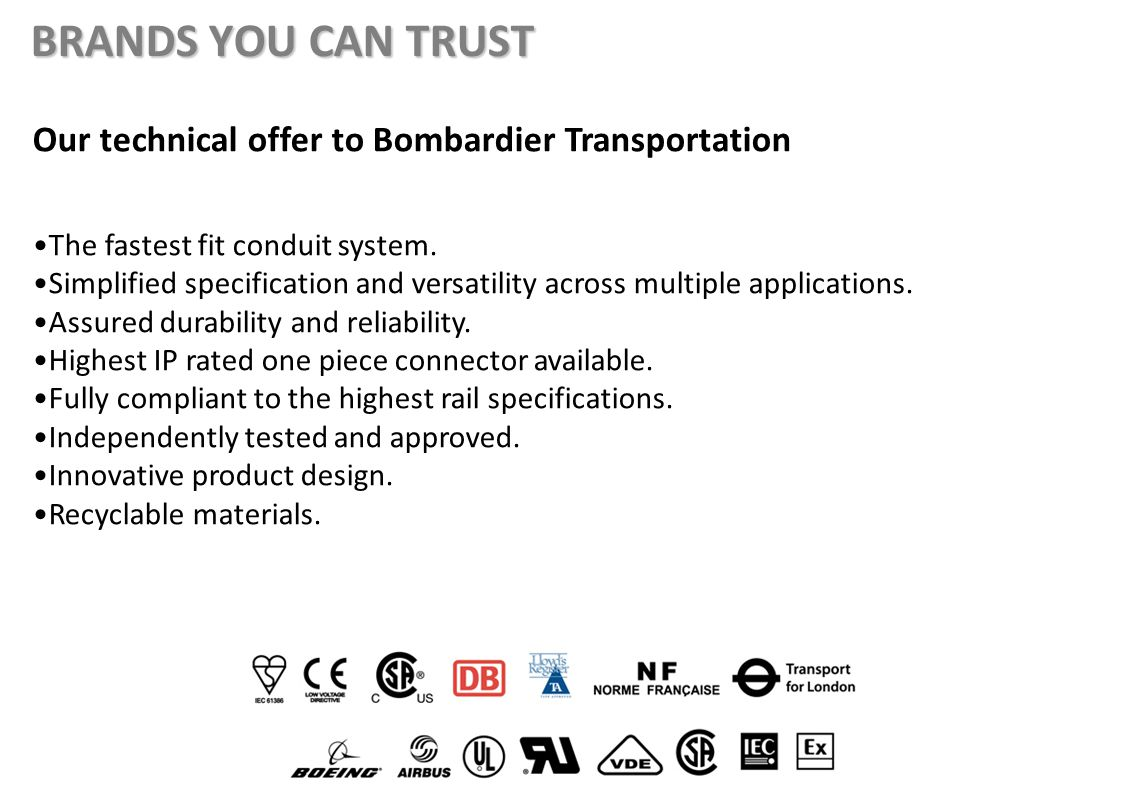 BRANDS YOU CAN TRUST Our technical offer to Bombardier Transportation The fastest fit conduit system.