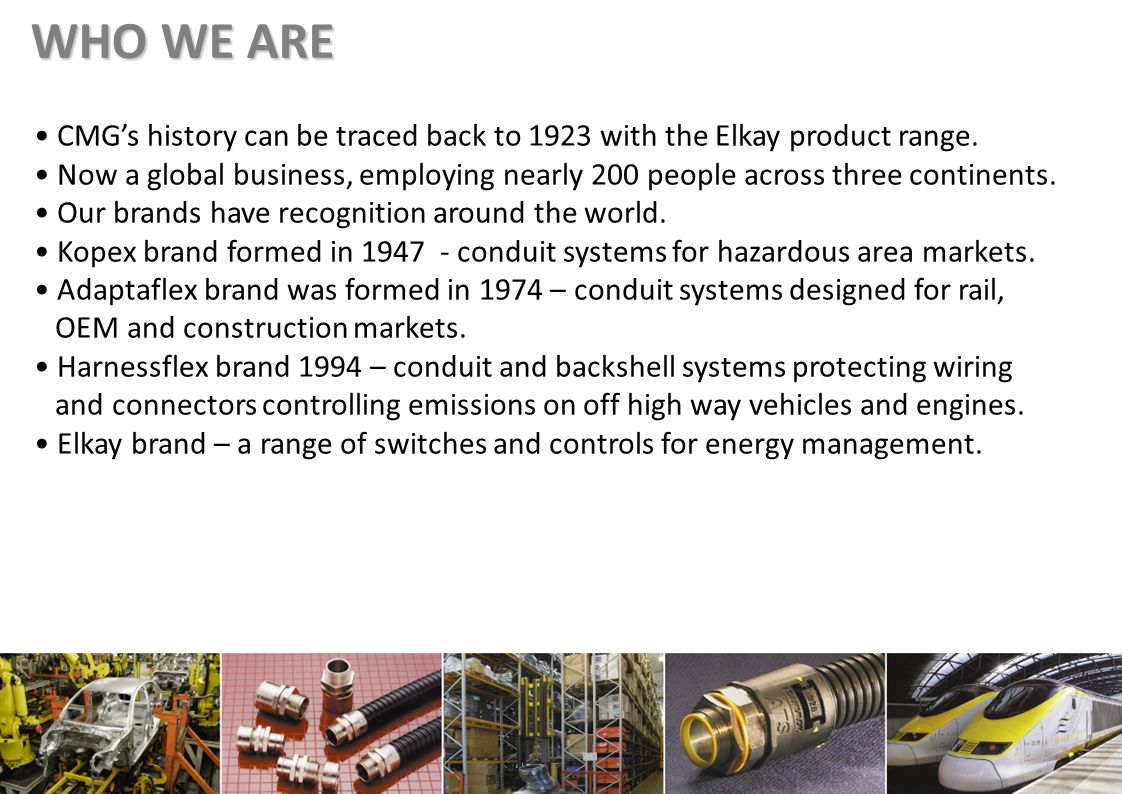 WHO WE ARE CMGs history can be traced back to 1923 with the Elkay product range.