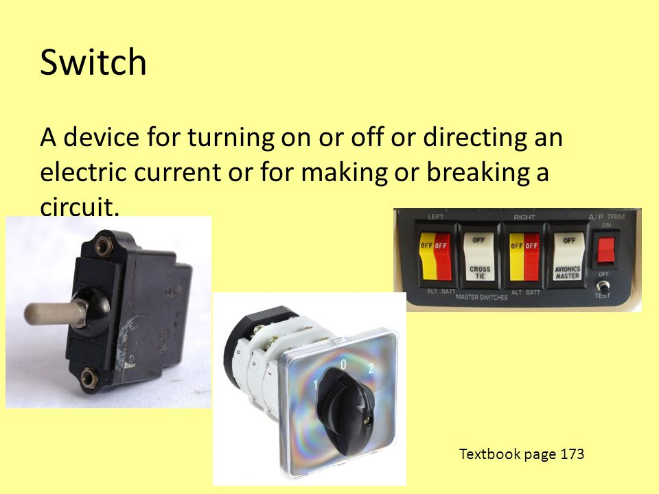 Switch A device for turning on or off or directing an electric current or for making or breaking a circuit.