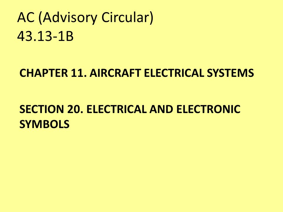 AC (Advisory Circular) 43.13-1B CHAPTER 11. AIRCRAFT ELECTRICAL SYSTEMS SECTION 20.