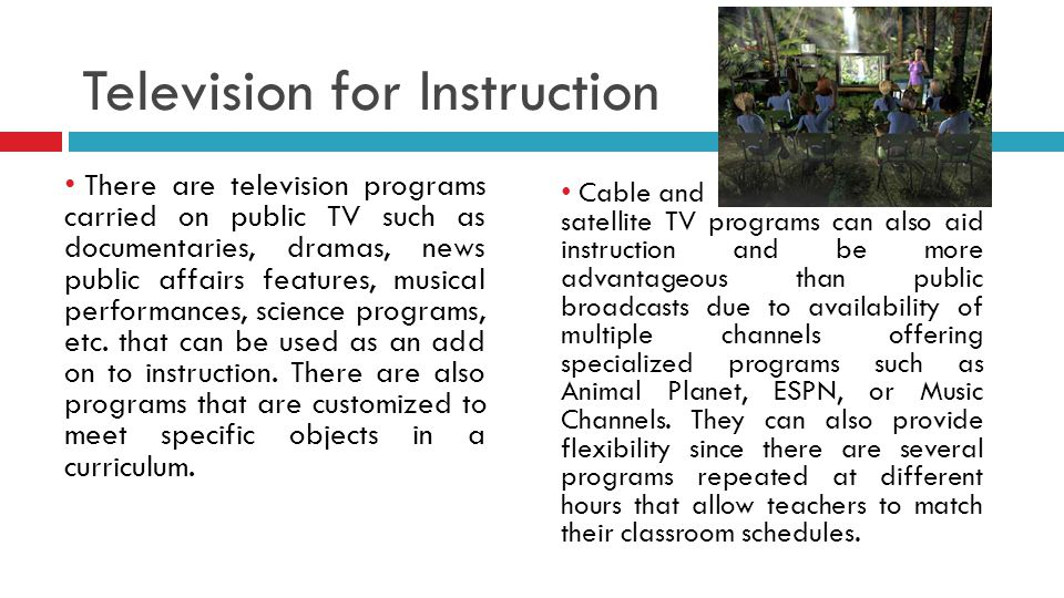 Television for Instruction There are television programs carried on public TV such as documentaries, dramas, news public affairs features, musical performances, science programs, etc.