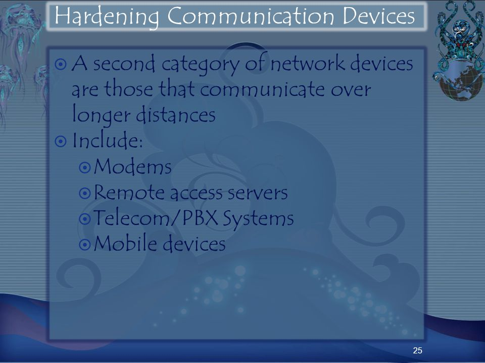 Hardening Communication Devices A second category of network devices are those that communicate over longer distances Include: Modems Remote access servers Telecom/PBX Systems Mobile devices 25