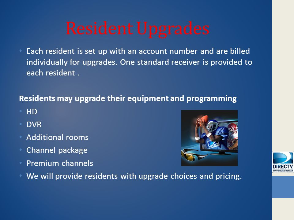 Resident Upgrades Each resident is set up with an account number and are billed individually for upgrades.