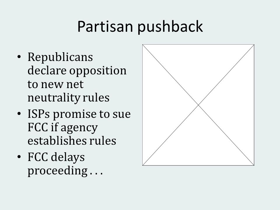 Partisan pushback Republicans declare opposition to new net neutrality rules ISPs promise to sue FCC if agency establishes rules FCC delays proceeding...