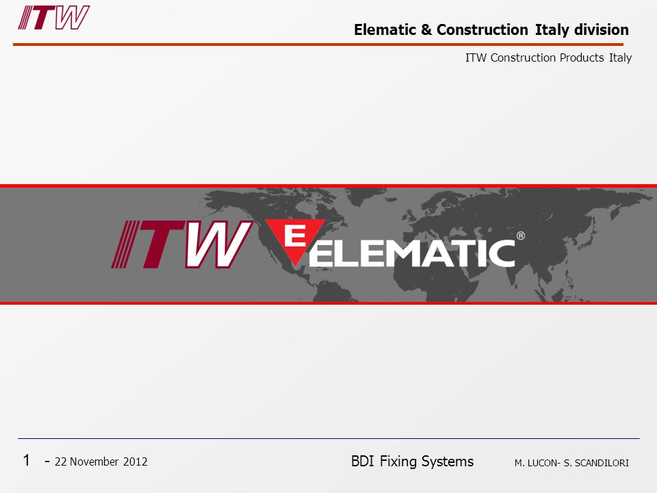 1 - 22 November 2012 Elematic & Construction Italy division ITW Construction Products Italy BDI Fixing Systems M.