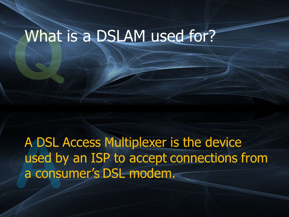 Q What is a DSLAM used for.