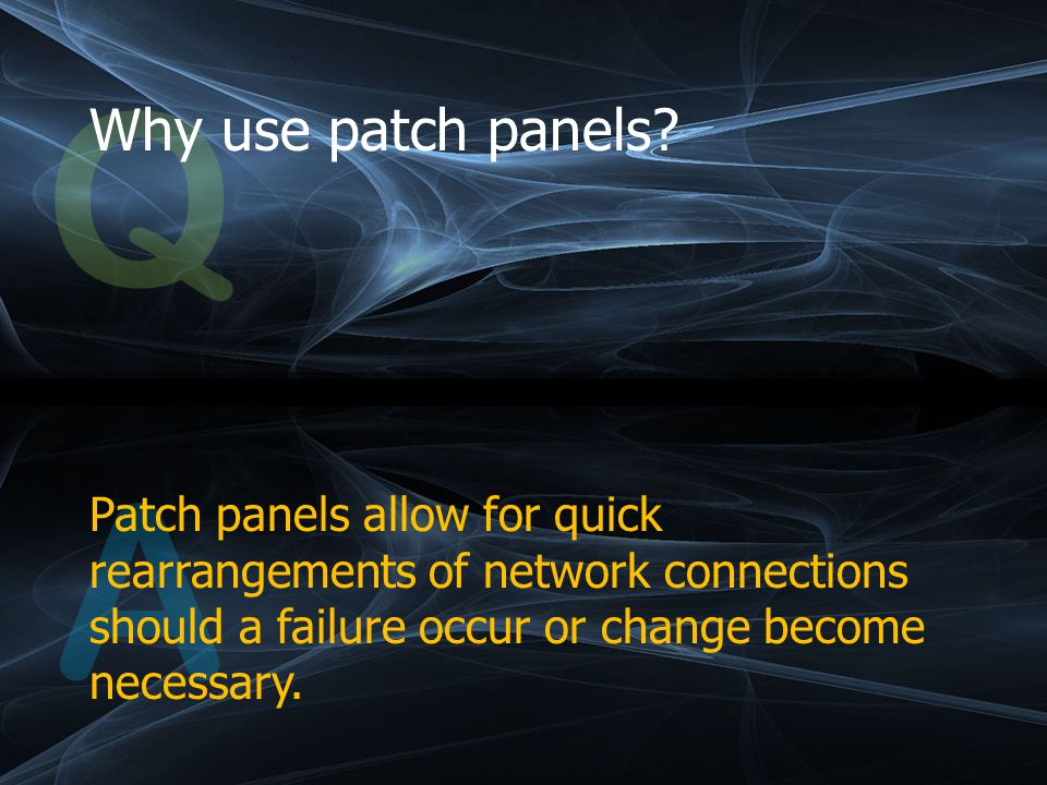 Q Why use patch panels.