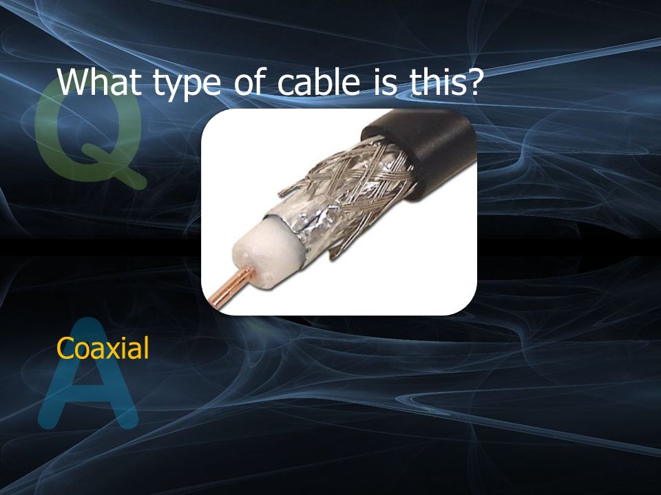 Q What type of cable is this A Coaxial