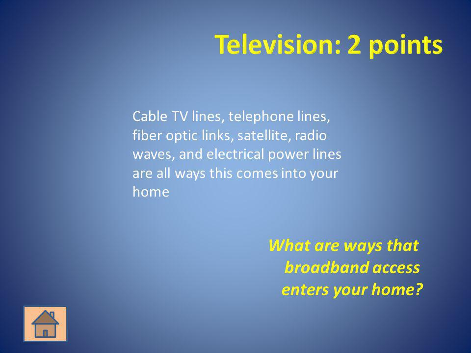 What are ways that broadband access enters your home