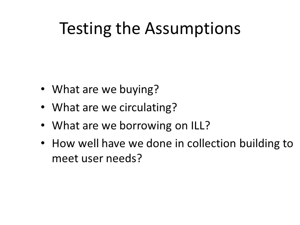 Testing the Assumptions What are we buying. What are we circulating.