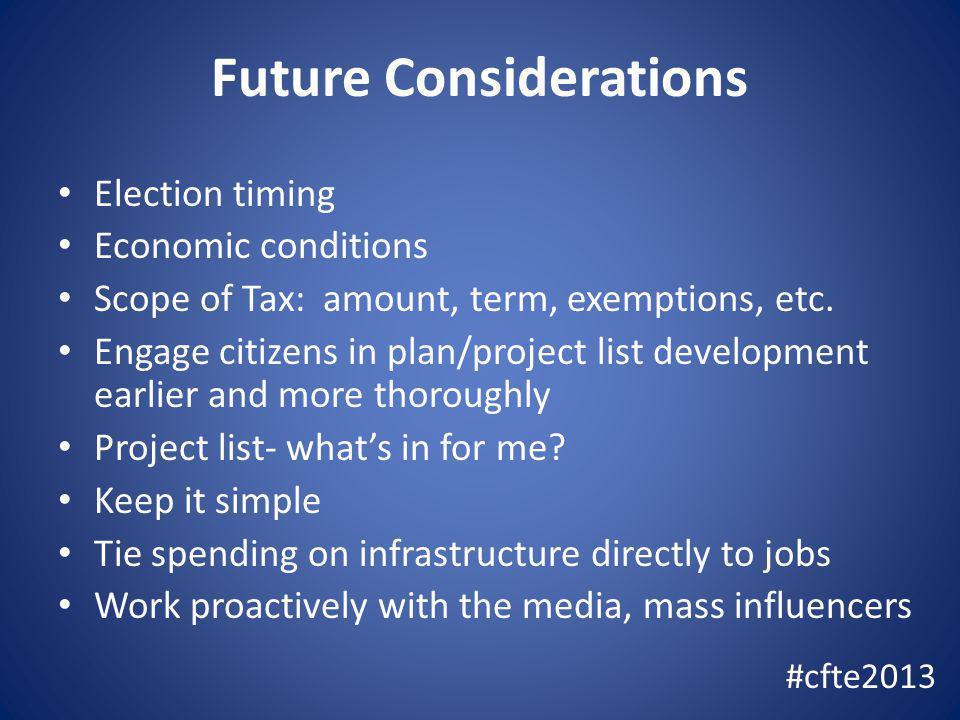 Future Considerations Election timing Economic conditions Scope of Tax: amount, term, exemptions, etc.