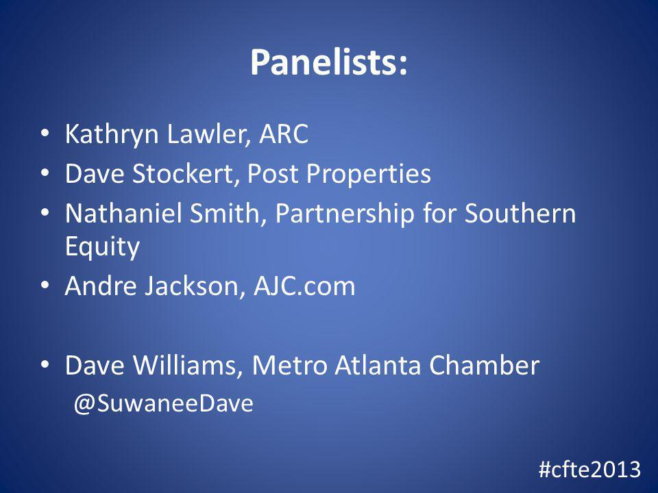 Panelists: Kathryn Lawler, ARC Dave Stockert, Post Properties Nathaniel Smith, Partnership for Southern Equity Andre Jackson, AJC.com Dave Williams, Metro Atlanta Chamber @SuwaneeDave #cfte2013