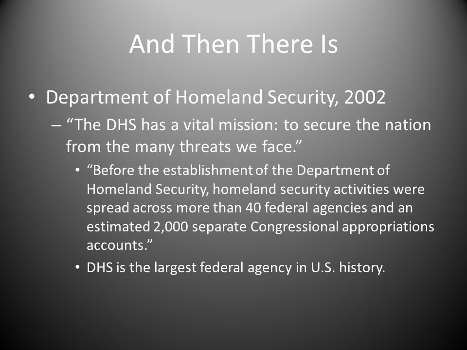 And Then There Is Department of Homeland Security, 2002 – The DHS has a vital mission: to secure the nation from the many threats we face.