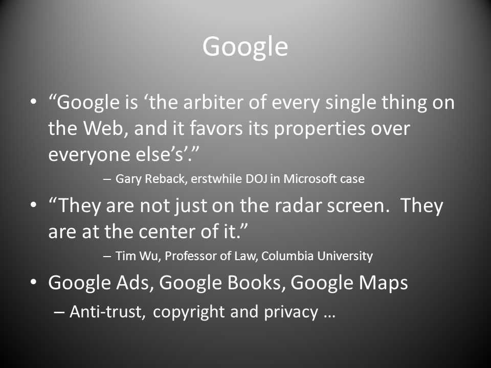 Google Google is the arbiter of every single thing on the Web, and it favors its properties over everyone elses.