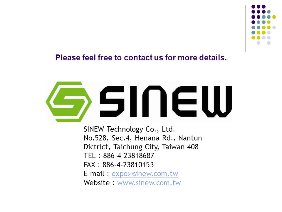 Please feel free to contact us for more details. SINEW Technology Co., Ltd.