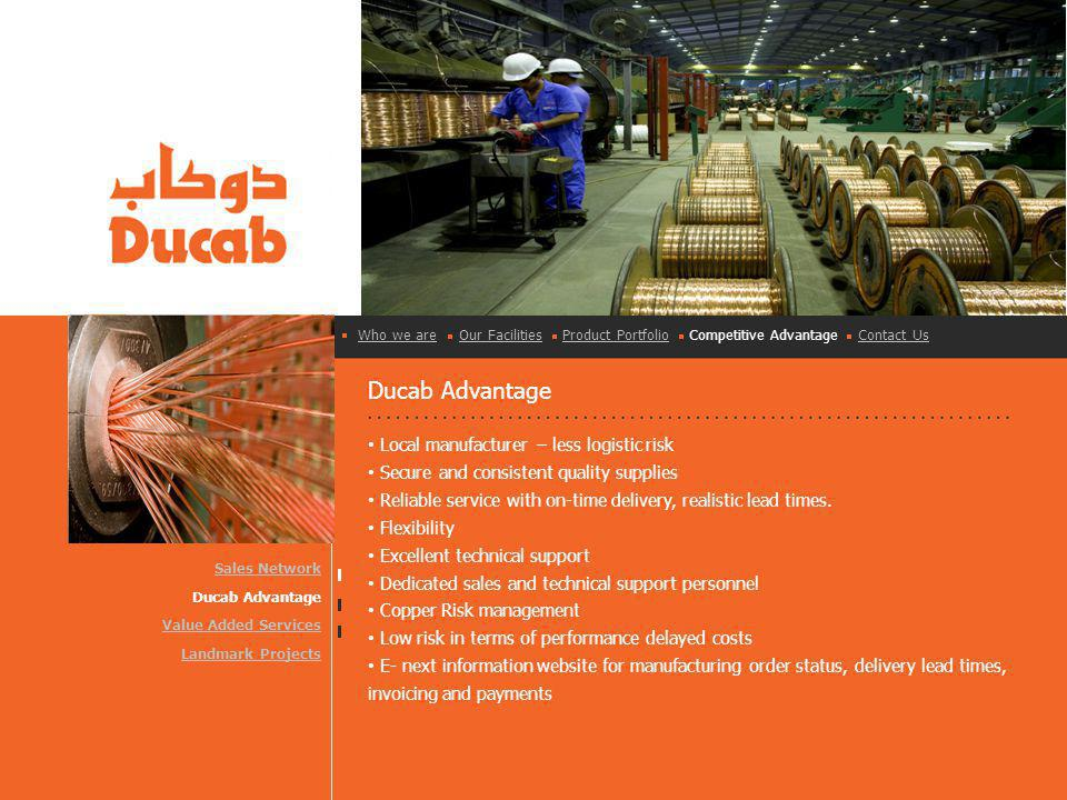Ducab Advantage Local manufacturer – less logistic risk Secure and consistent quality supplies Reliable service with on-time delivery, realistic lead times.
