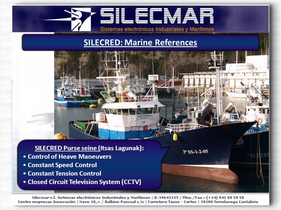 SILECRED Purse seine (Itsas Lagunak): Control of Heave Maneuvers Constant Speed Control Constant Tension Control Closed Circuit Television System (CCTV) SILECRED: Marine References
