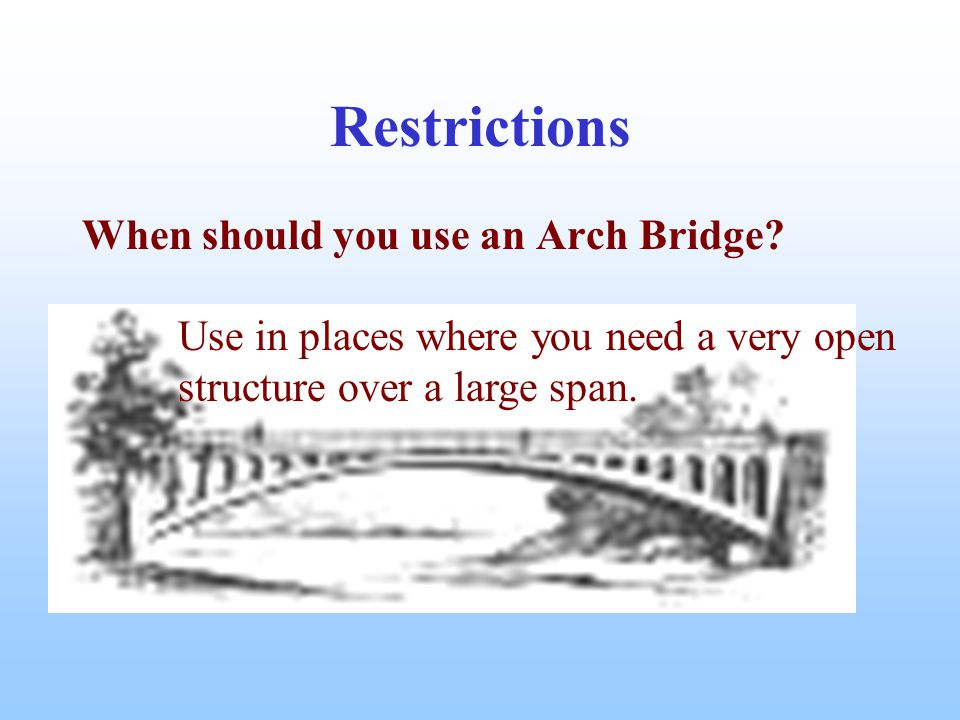 Restrictions When should you use an Arch Bridge.