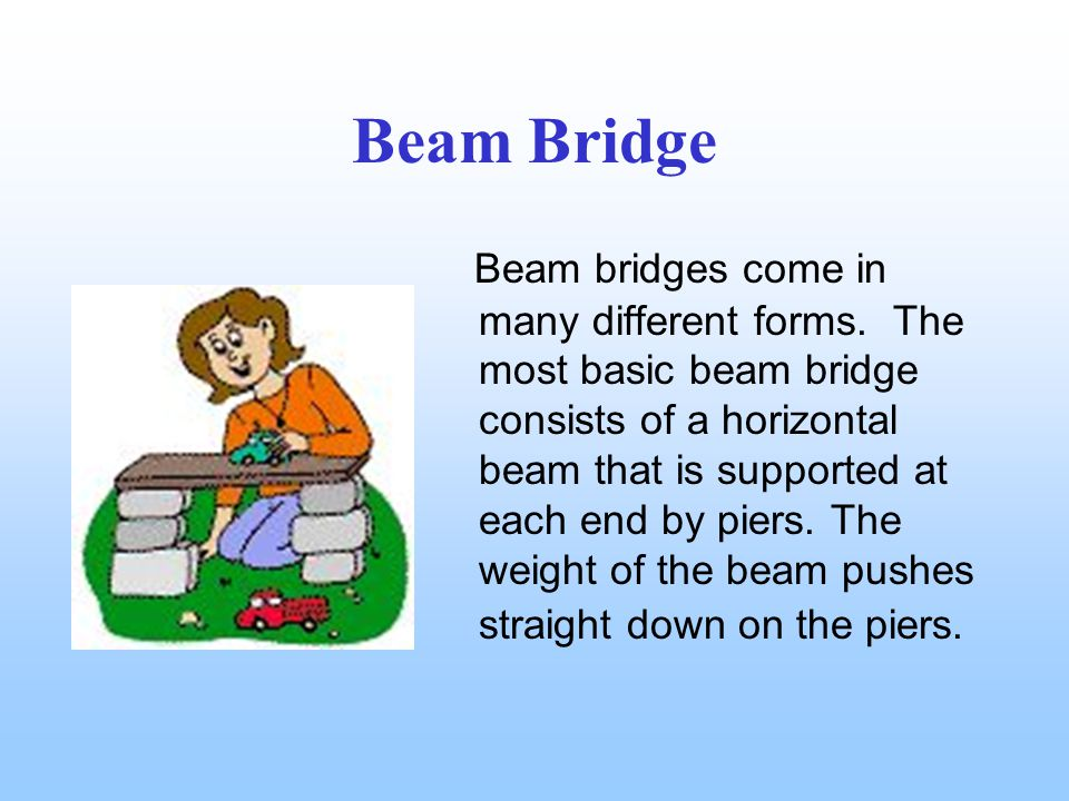 Beam Bridge Beam bridges come in many different forms.