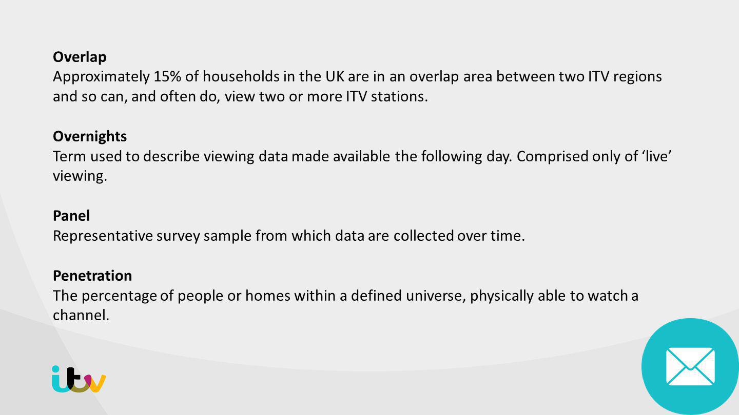 Overlap Approximately 15% of households in the UK are in an overlap area between two ITV regions and so can, and often do, view two or more ITV stations.