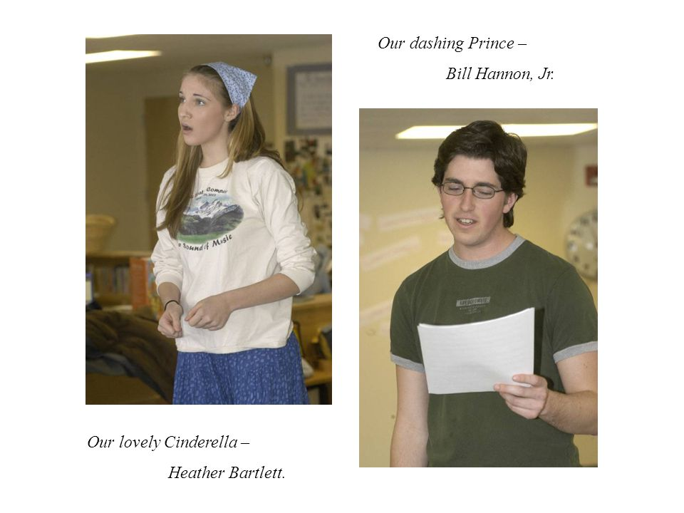 Our lovely Cinderella – Heather Bartlett. Our dashing Prince – Bill Hannon, Jr.