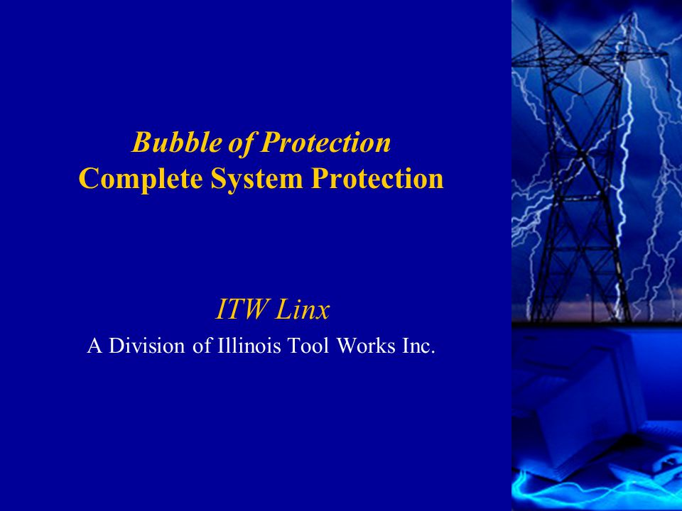 Bubble of Protection Complete System Protection ITW Linx A Division of Illinois Tool Works Inc.