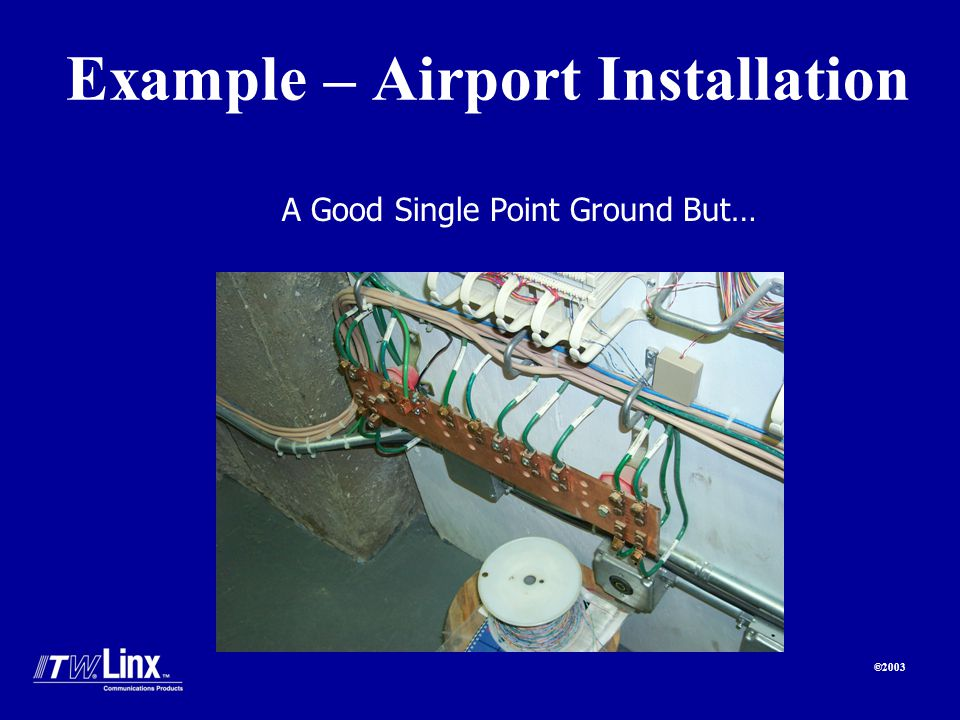 ©2003 Example – Airport Installation A Good Single Point Ground But…
