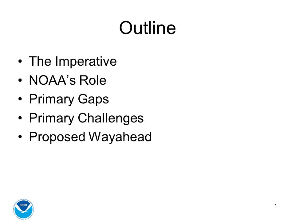 1 Outline The Imperative NOAAs Role Primary Gaps Primary Challenges Proposed Wayahead