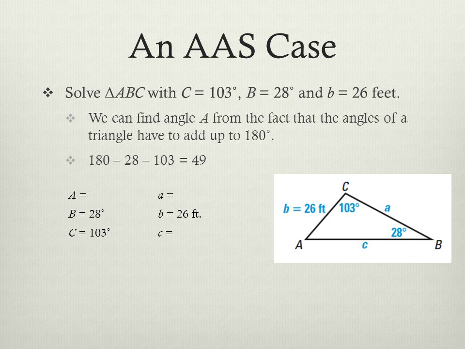 An AAS Case Solve Δ ABC with C = 103˚, B = 28˚ and b = 26 feet.