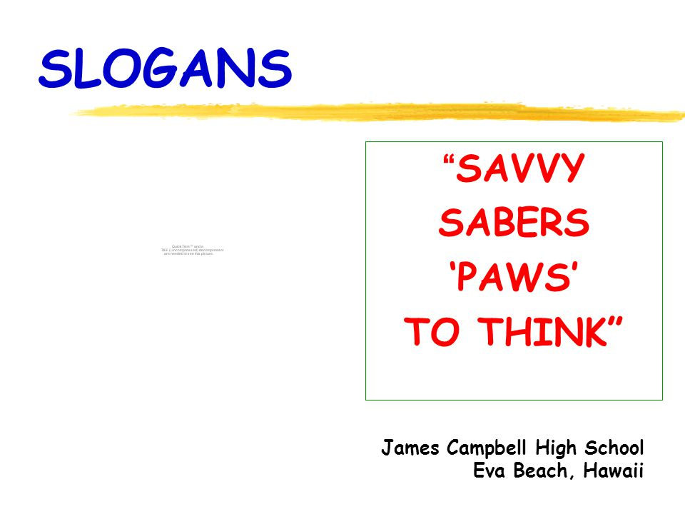 SLOGANS SAVVY SABERS PAWS TO THINK James Campbell High School Eva Beach, Hawaii