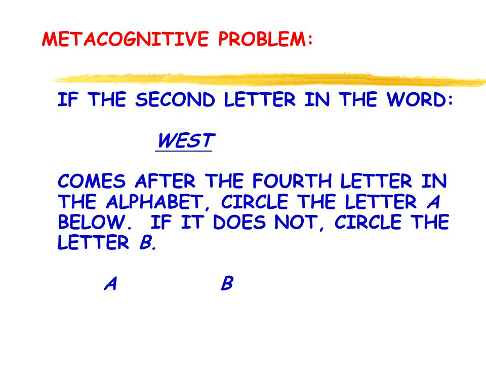 IF THE SECOND LETTER IN THE WORD: WEST COMES AFTER THE FOURTH LETTER IN THE ALPHABET, CIRCLE THE LETTER A BELOW.