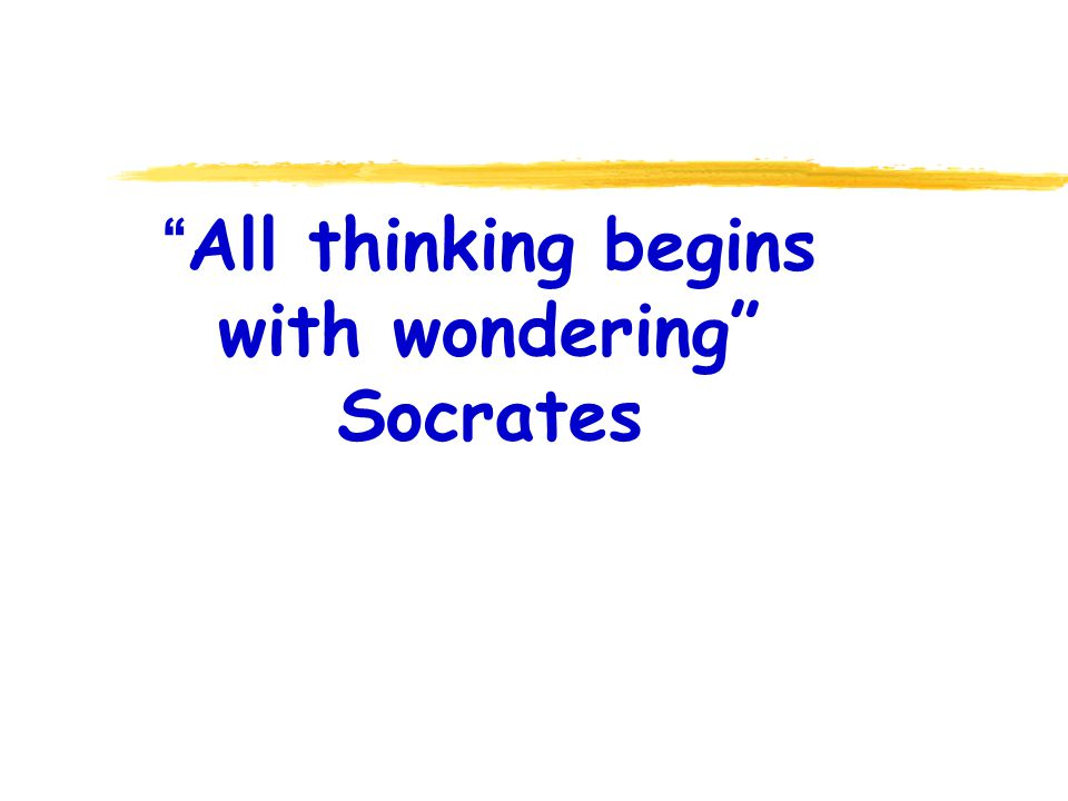 All thinking begins with wondering Socrates
