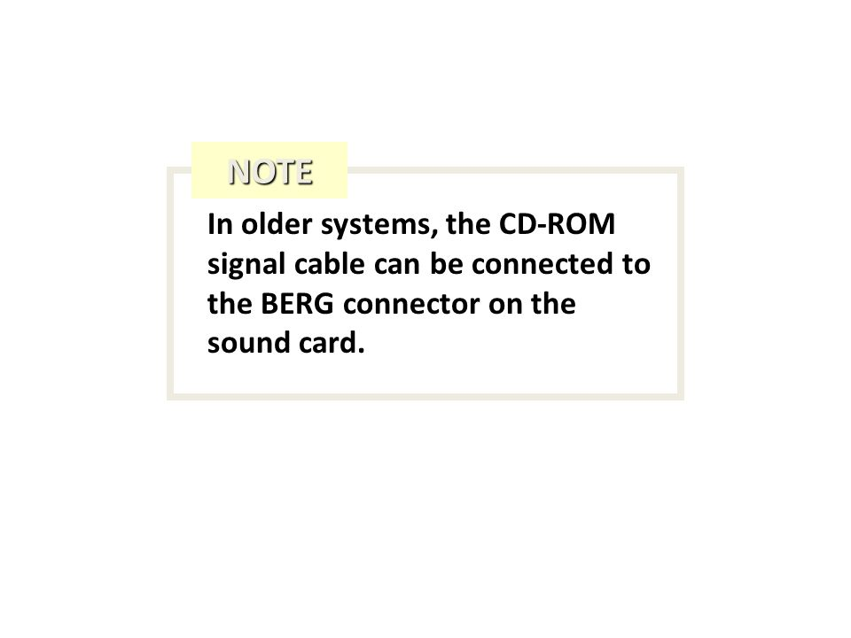 In older systems, the CD-ROM signal cable can be connected to the BERG connector on the sound card.