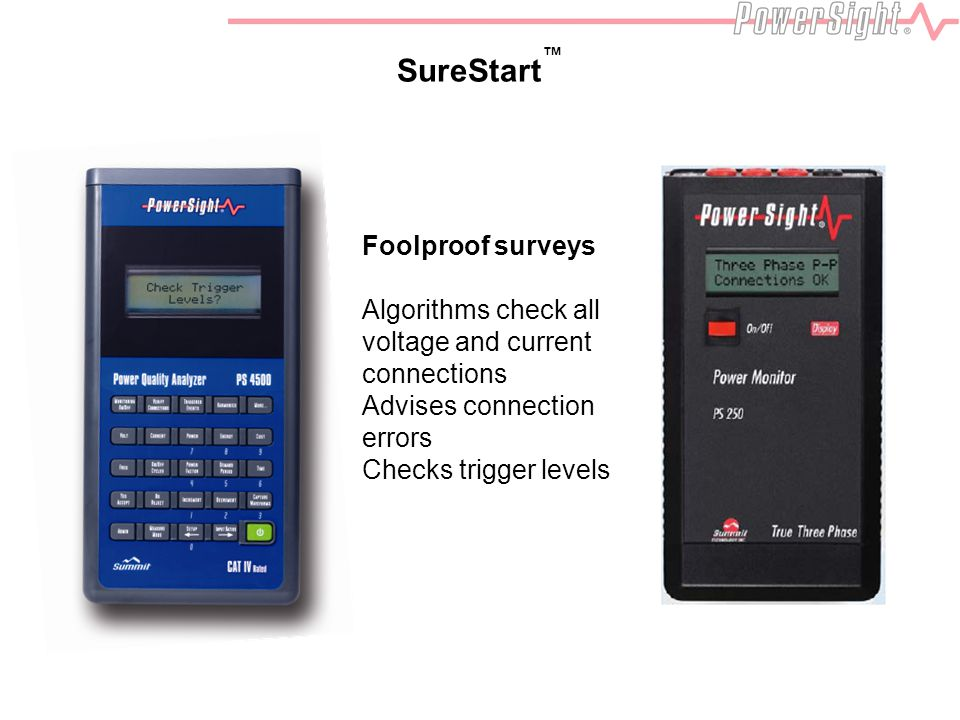 Foolproof surveys Algorithms check all voltage and current connections Advises connection errors Checks trigger levels SureStart