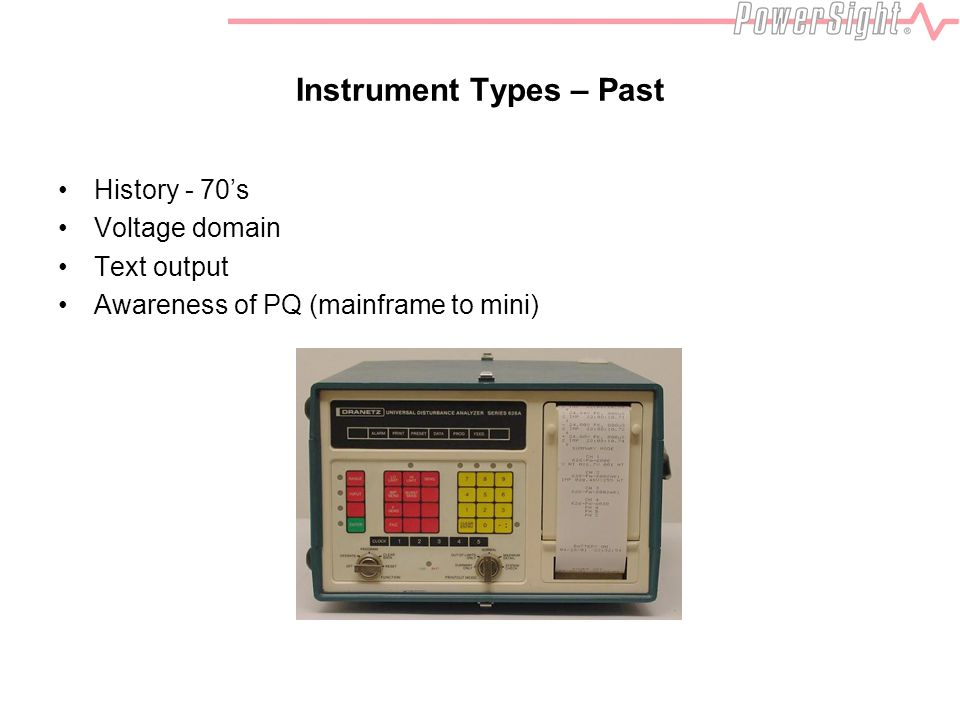 Instrument Types – Past History - 70s Voltage domain Text output Awareness of PQ (mainframe to mini)