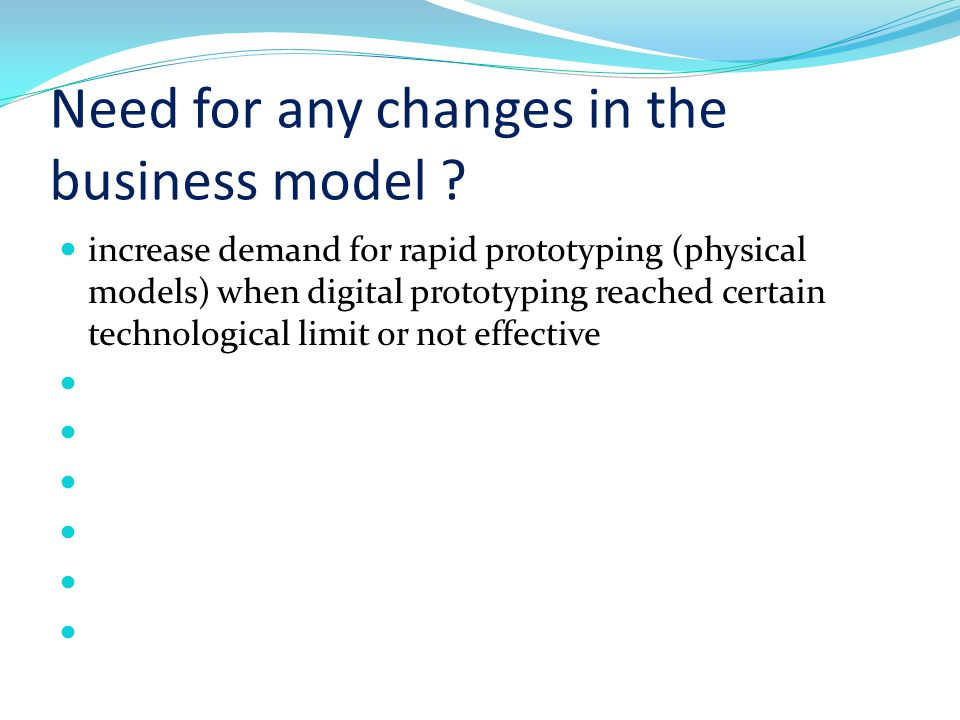 Need for any changes in the business model .