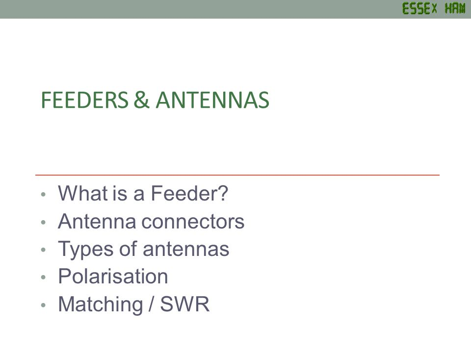 FEEDERS & ANTENNAS What is a Feeder.