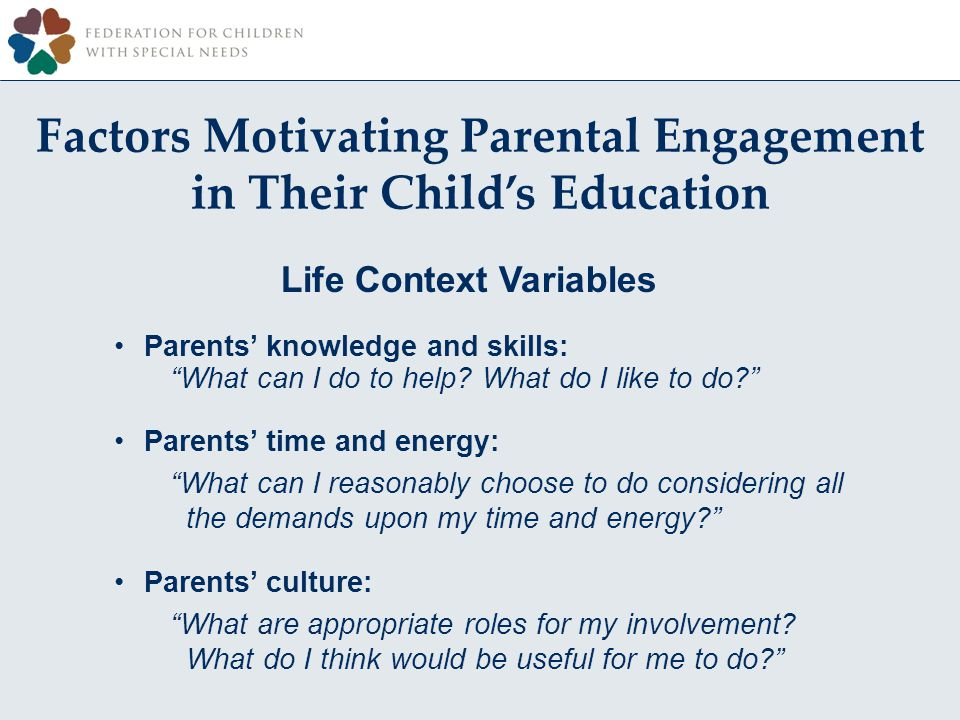 Factors Motivating Parental Engagement in Their Childs Education Life Context Variables Parents knowledge and skills: What can I do to help.